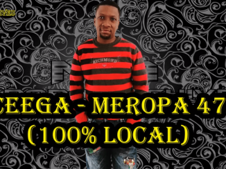 Ceega – Meropa 47 (100% Local) Mp3 Download Fakaza