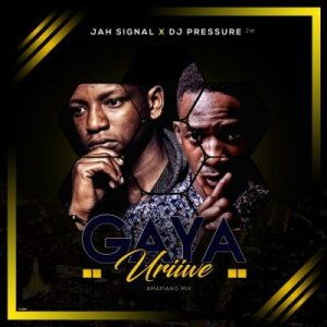 Jah Signal & Dj Pressure ZW – Gaya Uriwe (Amapiano Mix) Mp3 Download Mixtape Piano