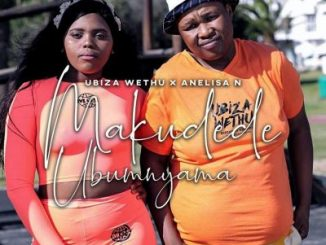 Ubiza Wethu – Makudede Ubumnyama Ft. Anelisa N Mp3 Download