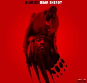 Blaklez – Bear Energy Mp3 Download (Mp4 Video & Lyrics)