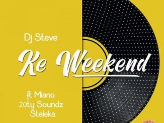 Download Mp3 DJ Steve – Ke Weekend Ft. Miano, 20ty Soundz & Steleka
