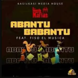 Mp3 Download The Soweto Mafias – Abantu Babantu Ft. Fiso El Musica