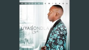 Xolisa Kwinana Uyasondla Mp3 Download | New Songs Fakaza 2020